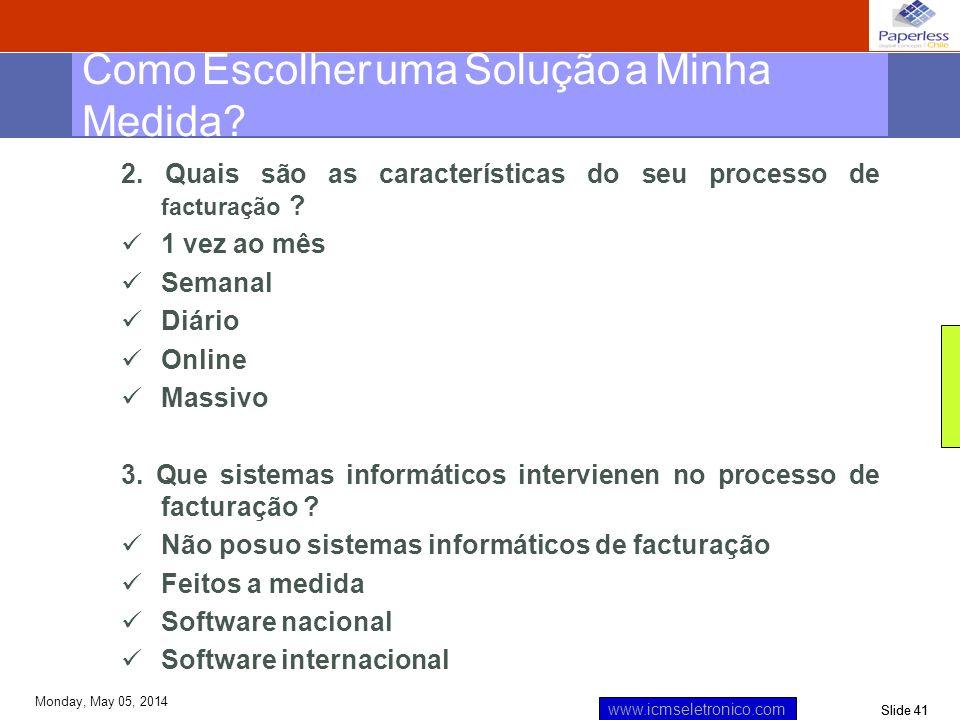 Slide 41 www.icmseletronico.com Monday, May 05, 2014 2. Quais são as características do seu processo de facturação ? 1 vez ao mês Semanal Diário Onlin