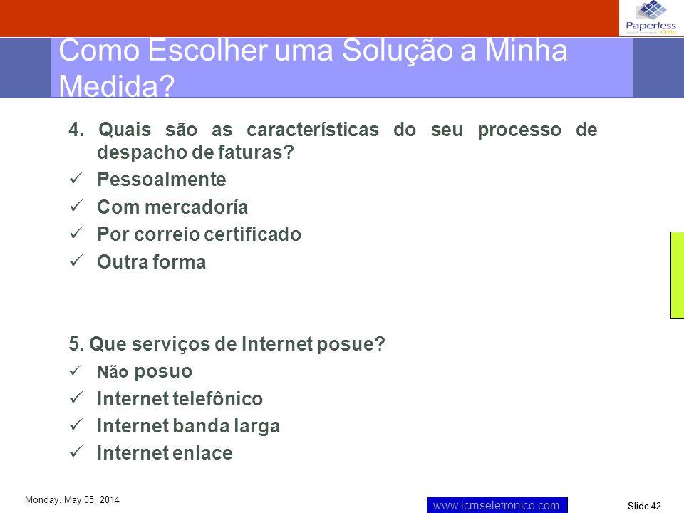 Slide 42 www.icmseletronico.com Monday, May 05, 2014 4. Quais são as características do seu processo de despacho de faturas? Pessoalmente Com mercador