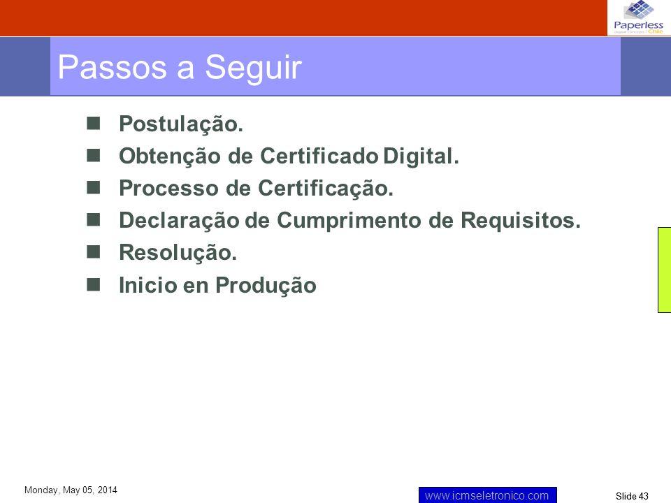 Slide 43 www.icmseletronico.com Monday, May 05, 2014 Postulação. Obtenção de Certificado Digital. Processo de Certificação. Declaração de Cumprimento