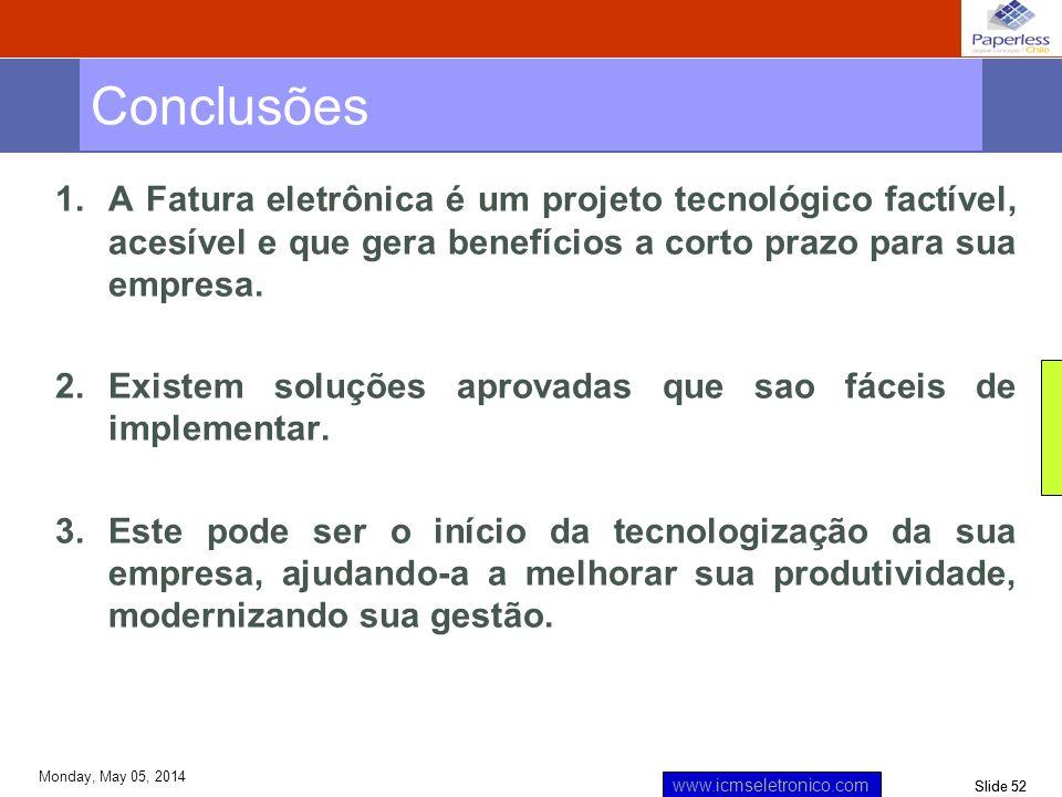 Slide 52 www.icmseletronico.com Monday, May 05, 2014 1.A Fatura eletrônica é um projeto tecnológico factível, acesível e que gera benefícios a corto p