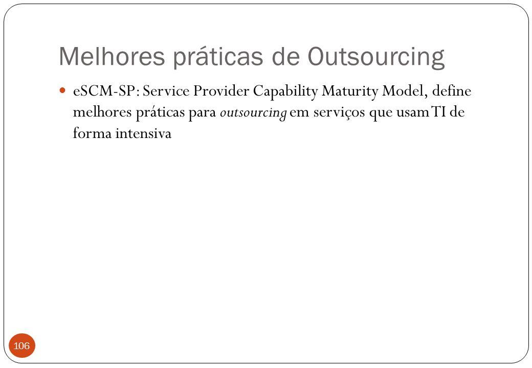Melhores práticas de Outsourcing eSCM-SP: Service Provider Capability Maturity Model, define melhores práticas para outsourcing em serviços que usam TI de forma intensiva 106