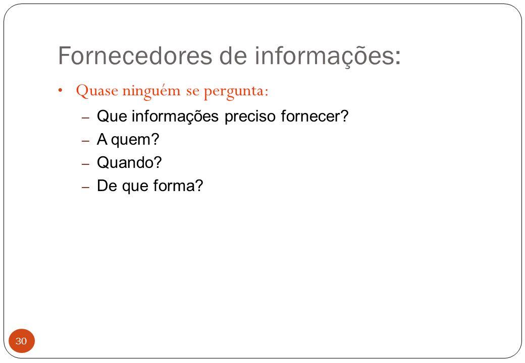 Fornecedores de informações: Quase ninguém se pergunta: – Que informações preciso fornecer.