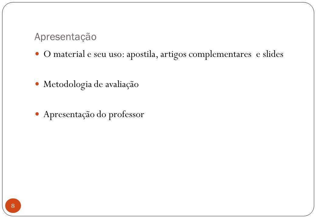 Apresentação O material e seu uso: apostila, artigos complementares e slides Metodologia de avaliação Apresentação do professor 8