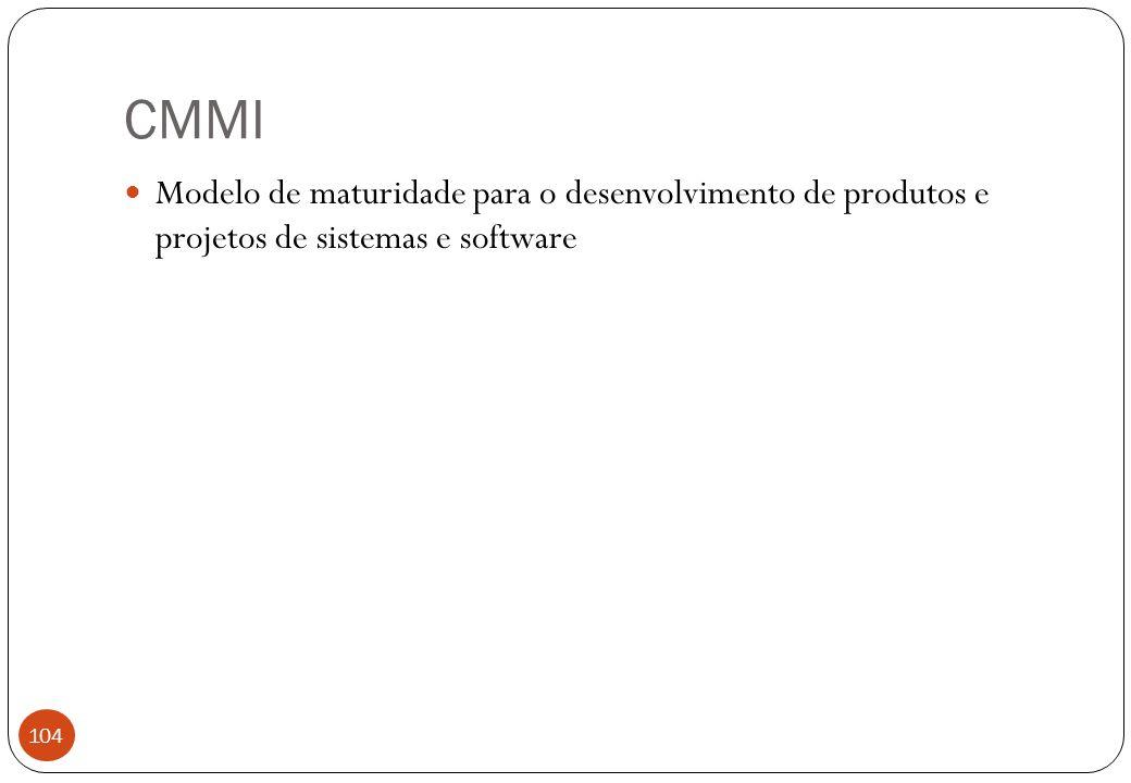 CMMI Modelo de maturidade para o desenvolvimento de produtos e projetos de sistemas e software 104