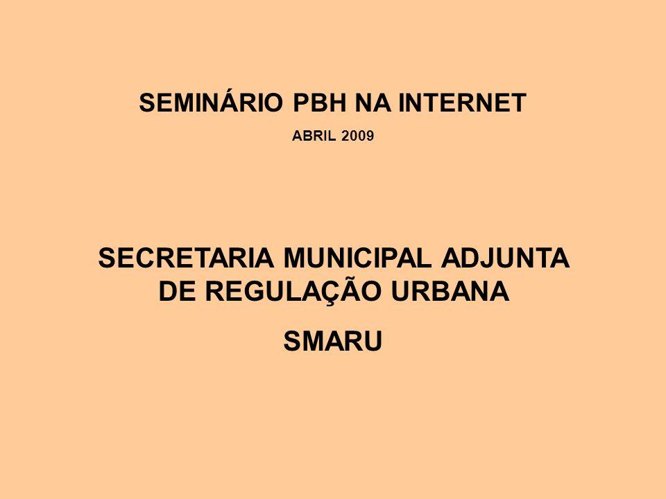 SEMINÁRIO PBH NA INTERNET ABRIL 2009 SECRETARIA MUNICIPAL ADJUNTA DE REGULAÇÃO URBANA SMARU