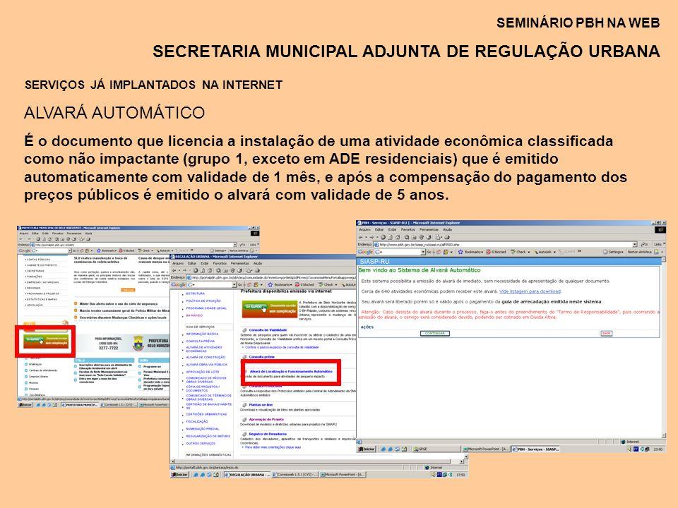 SEMINÁRIO PBH NA WEB SECRETARIA MUNICIPAL ADJUNTA DE REGULAÇÃO URBANA SERVIÇOS JÁ IMPLANTADOS NA INTERNET ALVARÁ AUTOMÁTICO É o documento que licencia