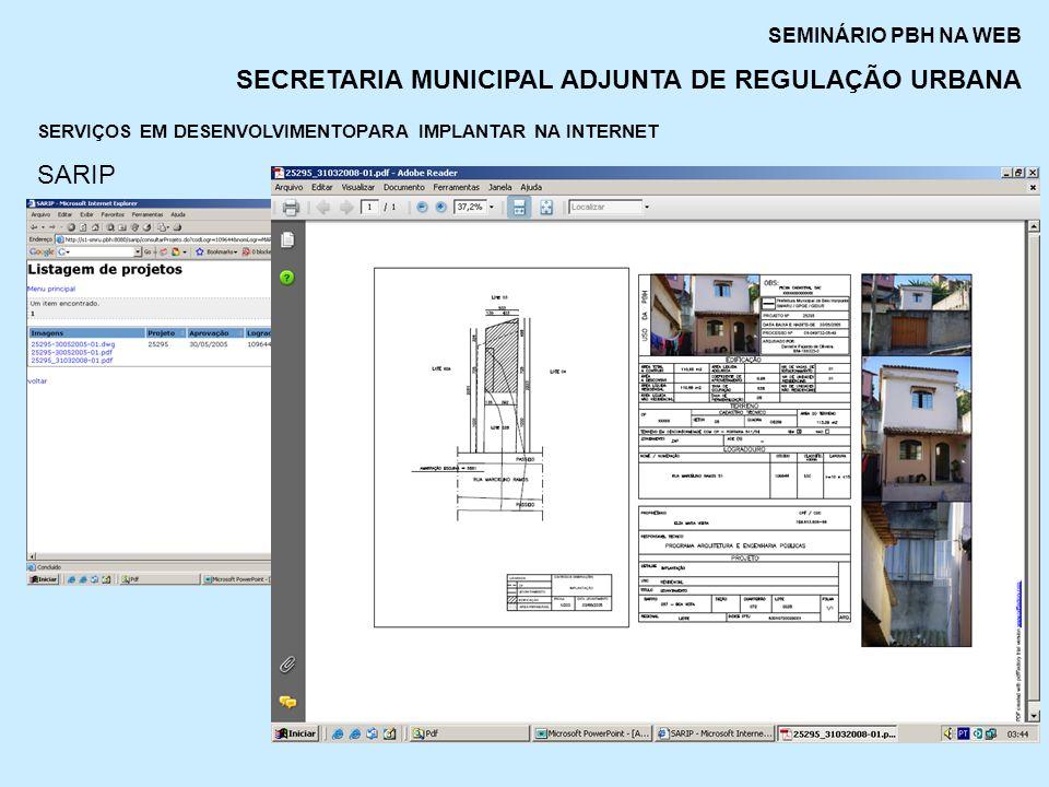 SEMINÁRIO PBH NA WEB SECRETARIA MUNICIPAL ADJUNTA DE REGULAÇÃO URBANA SERVIÇOS EM DESENVOLVIMENTOPARA IMPLANTAR NA INTERNET SARIP