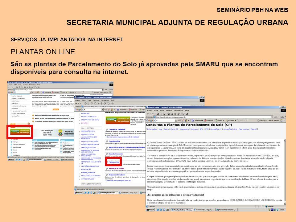 SEMINÁRIO PBH NA WEB SECRETARIA MUNICIPAL ADJUNTA DE REGULAÇÃO URBANA SERVIÇOS JÁ IMPLANTADOS NA INTERNET PLANTAS ON LINE São as plantas de Parcelamen