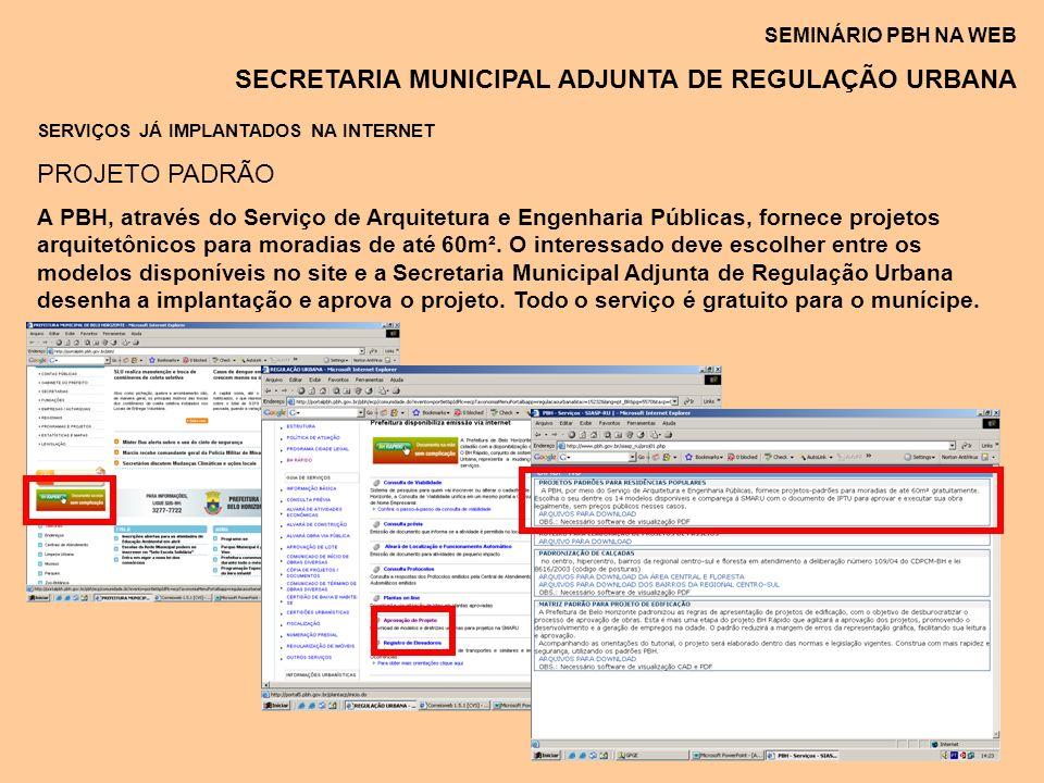 SEMINÁRIO PBH NA WEB SECRETARIA MUNICIPAL ADJUNTA DE REGULAÇÃO URBANA SERVIÇOS JÁ IMPLANTADOS NA INTERNET PROJETO PADRÃO A PBH, através do Serviço de