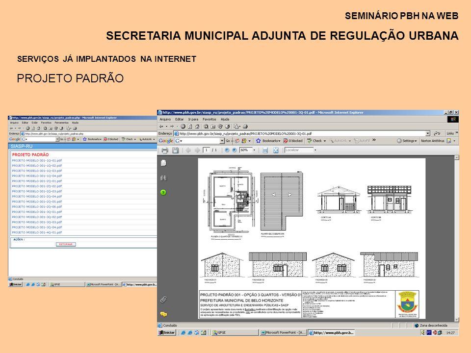 SEMINÁRIO PBH NA WEB SECRETARIA MUNICIPAL ADJUNTA DE REGULAÇÃO URBANA SERVIÇOS JÁ IMPLANTADOS NA INTERNET PROJETO PADRÃO