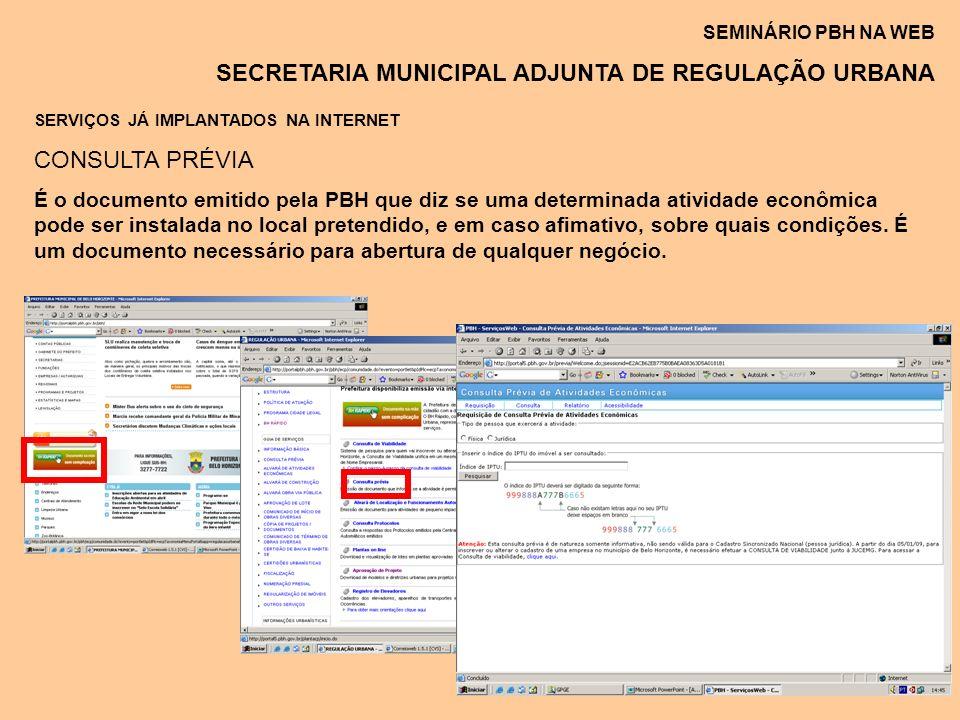 SEMINÁRIO PBH NA WEB SECRETARIA MUNICIPAL ADJUNTA DE REGULAÇÃO URBANA SERVIÇOS JÁ IMPLANTADOS NA INTERNET CONSULTA PRÉVIA É o documento emitido pela P