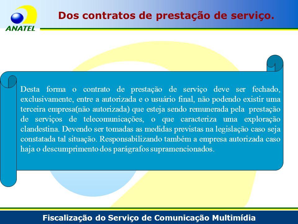 Fiscalização do Serviço de Comunicação Multimídia Dos contratos de prestação de serviço. Desta forma o contrato de prestação de serviço deve ser fecha