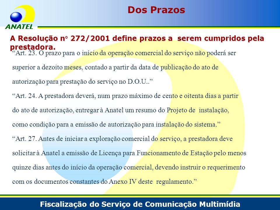 Fiscalização do Serviço de Comunicação Multimídia Dos Prazos A Resolução n° 272/2001 define prazos a serem cumpridos pela prestadora. Art. 23. O prazo