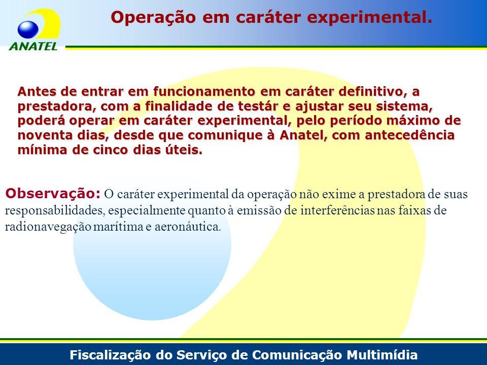 Fiscalização do Serviço de Comunicação Multimídia Operação em caráter experimental. Antes de entrar em funcionamento em caráter definitivo, a prestado