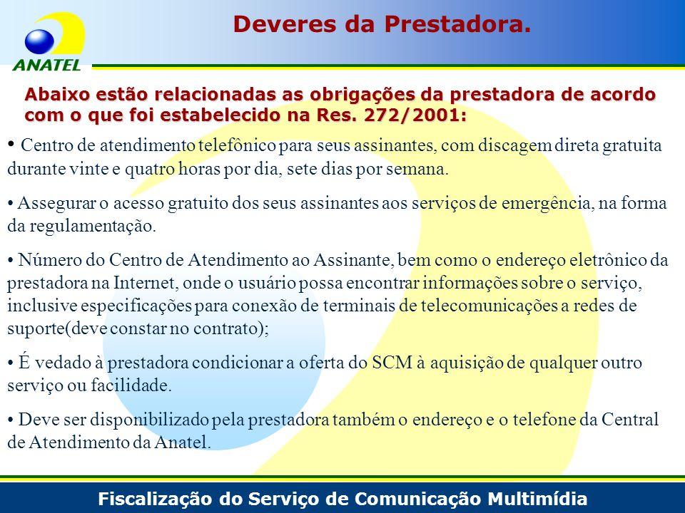 Fiscalização do Serviço de Comunicação Multimídia Deveres da Prestadora. Abaixo estão relacionadas as obrigações da prestadora de acordo com o que foi
