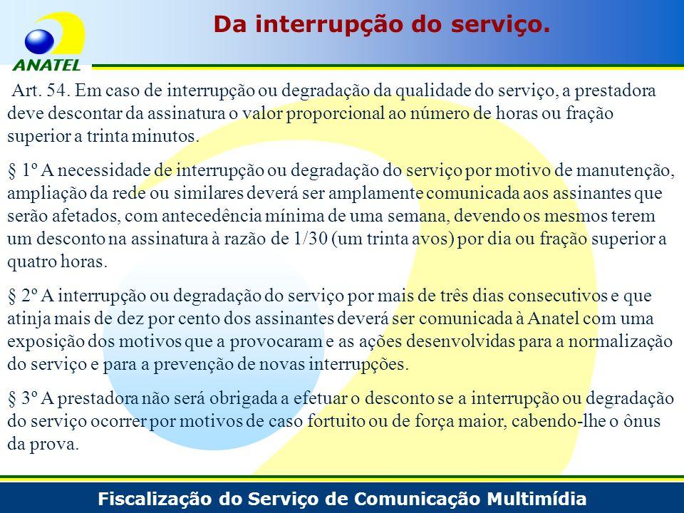 Fiscalização do Serviço de Comunicação Multimídia Da interrupção do serviço. Art. 54. Em caso de interrupção ou degradação da qualidade do serviço, a