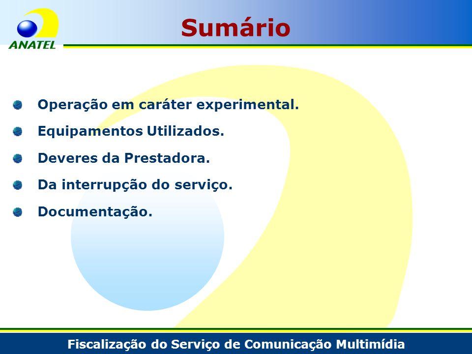 Fiscalização do Serviço de Comunicação Multimídia Operação em caráter experimental. Equipamentos Utilizados. Deveres da Prestadora. Da interrupção do