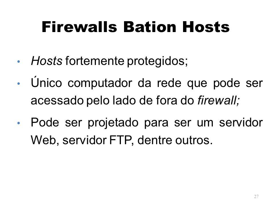 Firewalls Bation Hosts 27 Hosts fortemente protegidos; Único computador da rede que pode ser acessado pelo lado de fora do firewall; Pode ser projetado para ser um servidor Web, servidor FTP, dentre outros.