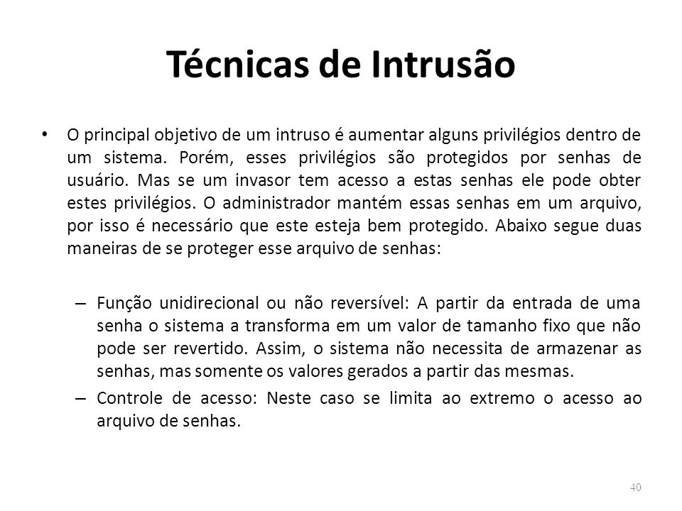 Técnicas de Intrusão O principal objetivo de um intruso é aumentar alguns privilégios dentro de um sistema.