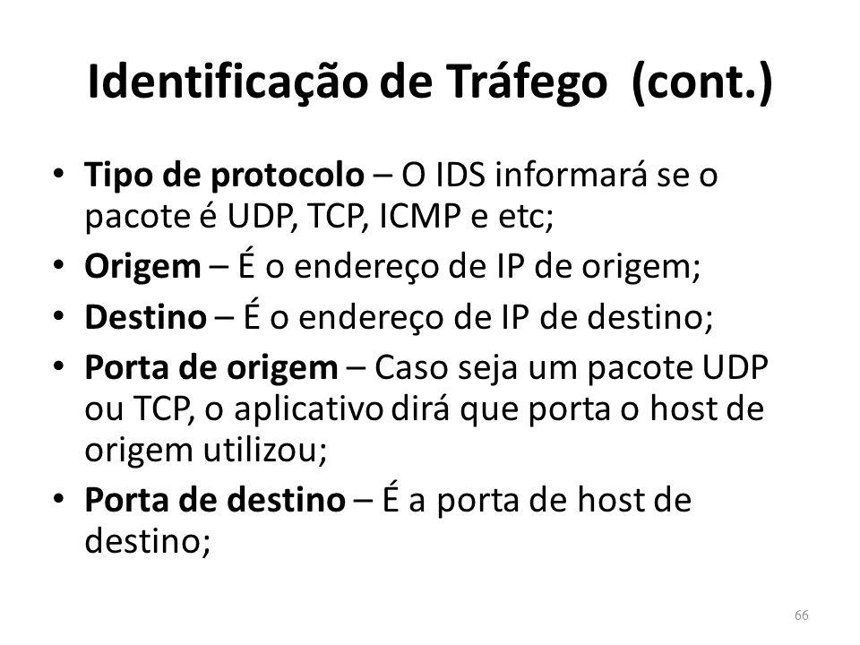 Identificação de Tráfego (cont.) Tipo de protocolo – O IDS informará se o pacote é UDP, TCP, ICMP e etc; Origem – É o endereço de IP de origem; Destino – É o endereço de IP de destino; Porta de origem – Caso seja um pacote UDP ou TCP, o aplicativo dirá que porta o host de origem utilizou; Porta de destino – É a porta de host de destino; 66