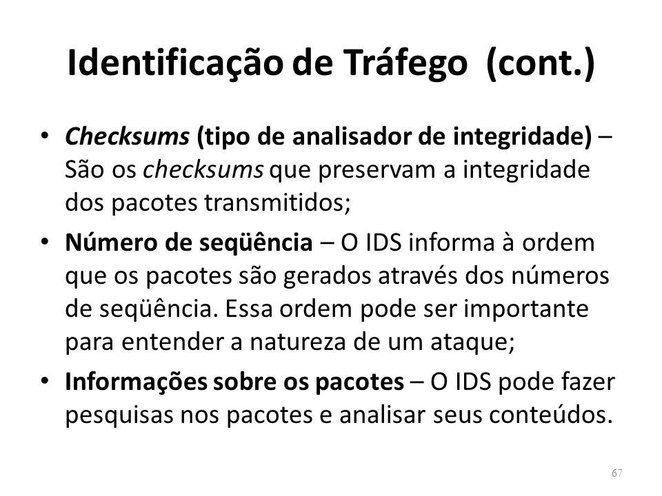Identificação de Tráfego (cont.) Checksums (tipo de analisador de integridade) – São os checksums que preservam a integridade dos pacotes transmitidos; Número de seqüência – O IDS informa à ordem que os pacotes são gerados através dos números de seqüência.