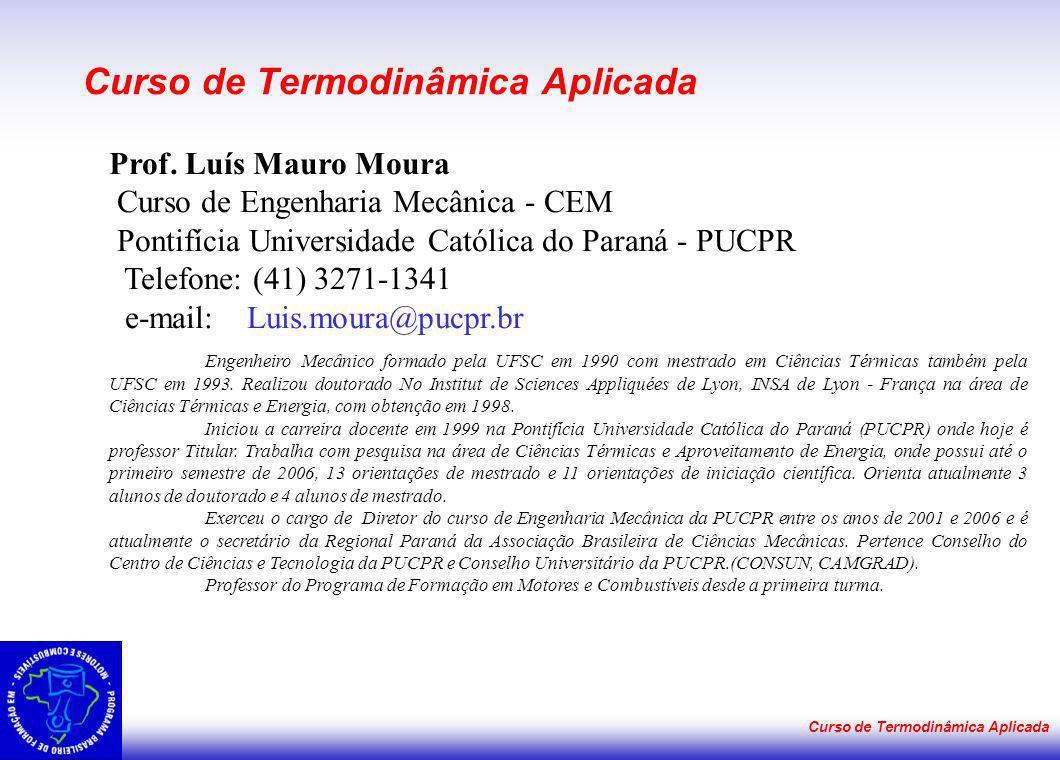 Curso de Termodinâmica Aplicada Prof. Luís Mauro Moura Curso de Engenharia Mecânica - CEM Pontifícia Universidade Católica do Paraná - PUCPR Telefone:
