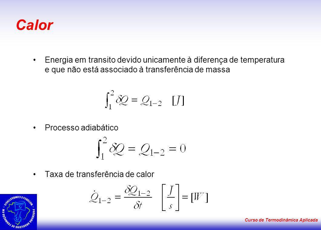 Calor Energia em transito devido unicamente à diferença de temperatura e que não está associado à transferência de massa Processo adiabático Taxa de t