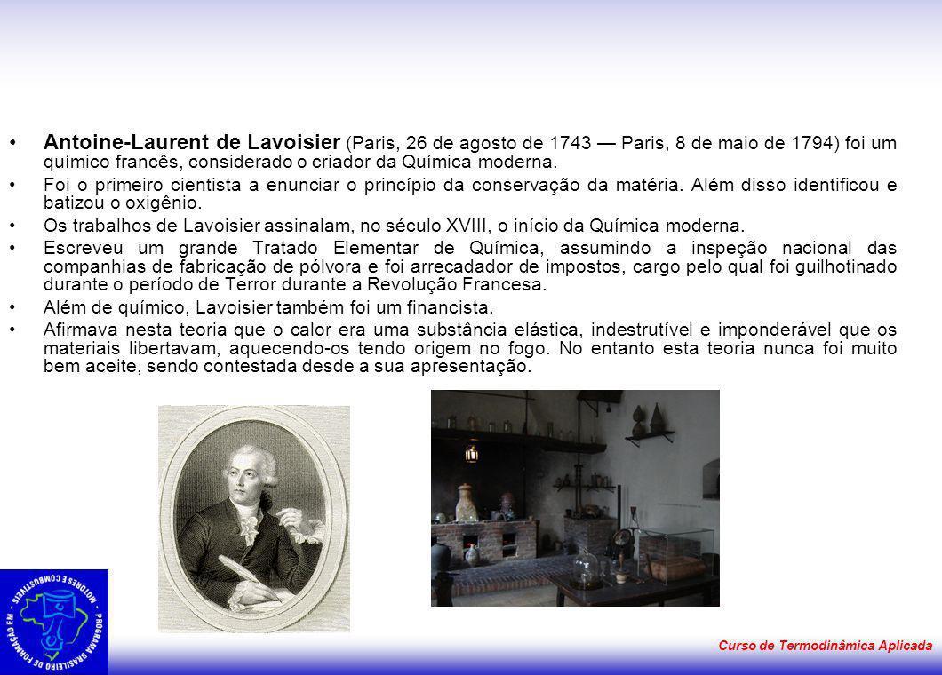 Curso de Termodinâmica Aplicada Antoine-Laurent de Lavoisier (Paris, 26 de agosto de 1743 Paris, 8 de maio de 1794) foi um químico francês, considerad