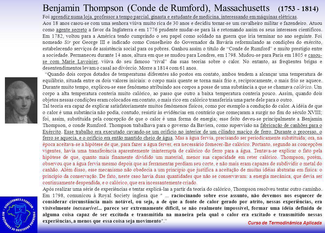 Curso de Termodinâmica Aplicada Benjamin Thompson (Conde de Rumford), Massachusetts (1753 - 1814) Foi aprendiz numa loja, professor a tempo parcial, g