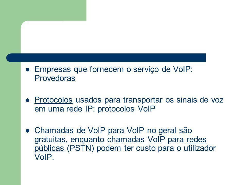 Empresas que fornecem o serviço de VoIP: Provedoras Protocolos usados para transportar os sinais de voz em uma rede IP: protocolos VoIProtocolos Chama