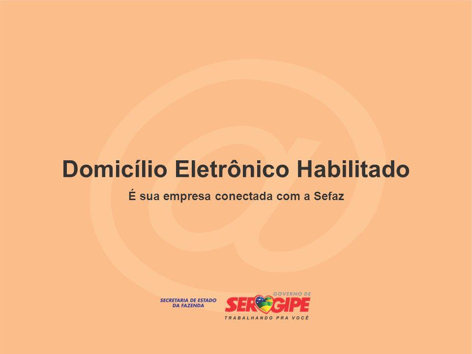 Iniciativa do Governo do Estado de Sergipe para modernizar o Fisco estadual; O Domicílio Eletrônico é um portal de serviços e comunicações eletrônicas da SEFAZ disponível na Internet que abrange um conjunto de informações de interesse do contribuinte com acesso restrito.
