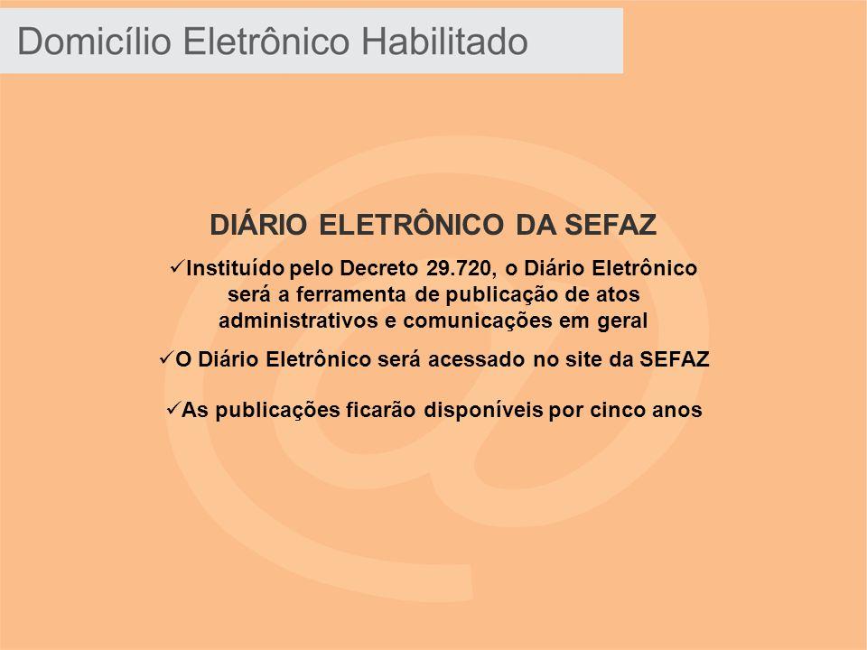 DIÁRIO ELETRÔNICO DA SEFAZ Instituído pelo Decreto 29.720, o Diário Eletrônico será a ferramenta de publicação de atos administrativos e comunicações