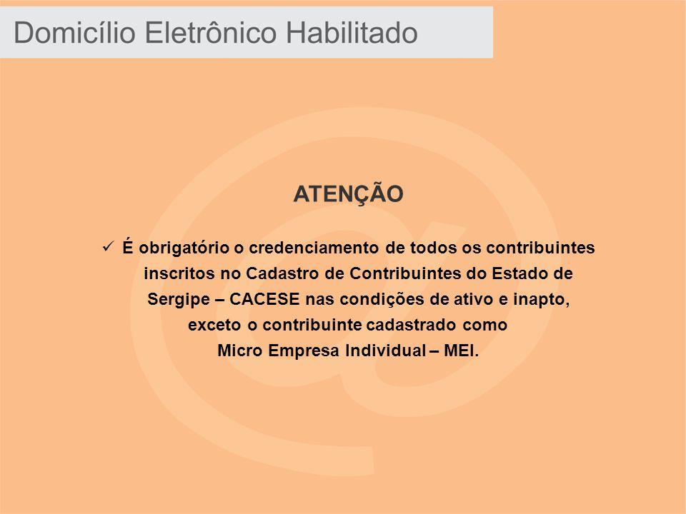 ATENÇÃO É obrigatório o credenciamento de todos os contribuintes inscritos no Cadastro de Contribuintes do Estado de Sergipe – CACESE nas condições de ativo e inapto, exceto o contribuinte cadastrado como Micro Empresa Individual – MEI.