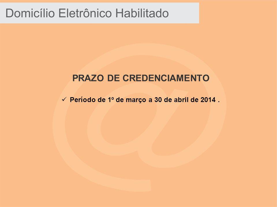 PRAZO DE CREDENCIAMENTO Período de 1º de março a 30 de abril de 2014.