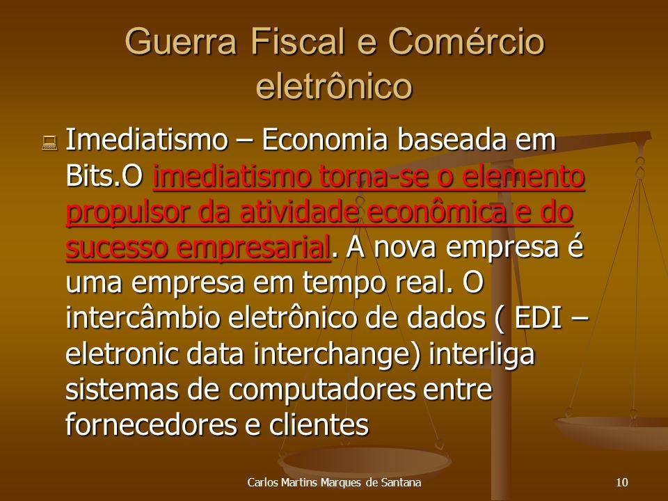 Carlos Martins Marques de Santana10 Guerra Fiscal e Comércio eletrônico Imediatismo – Economia baseada em Bits.O imediatismo torna-se o elemento propu