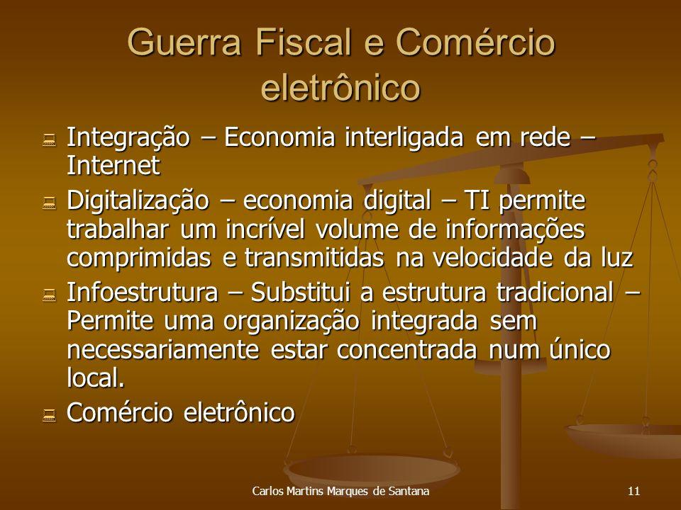 Carlos Martins Marques de Santana11 Guerra Fiscal e Comércio eletrônico Integração – Economia interligada em rede – Internet Integração – Economia int