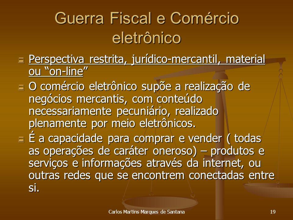 Carlos Martins Marques de Santana19 Guerra Fiscal e Comércio eletrônico Perspectiva restrita, jurídico-mercantil, material ou on-line Perspectiva rest