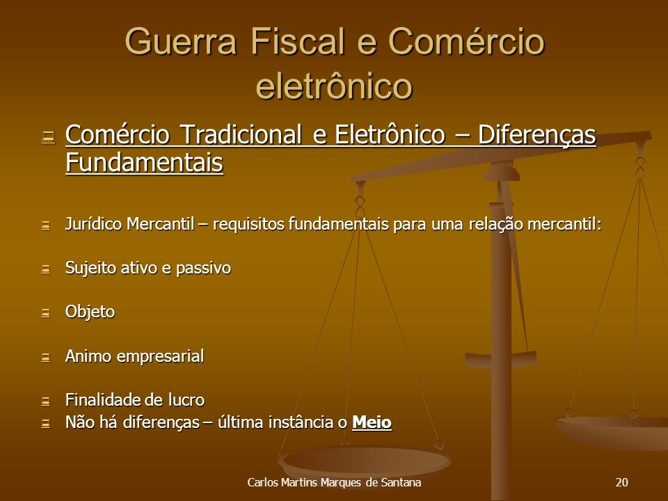 Carlos Martins Marques de Santana20 Guerra Fiscal e Comércio eletrônico Comércio Tradicional e Eletrônico – Diferenças Fundamentais Comércio Tradicion