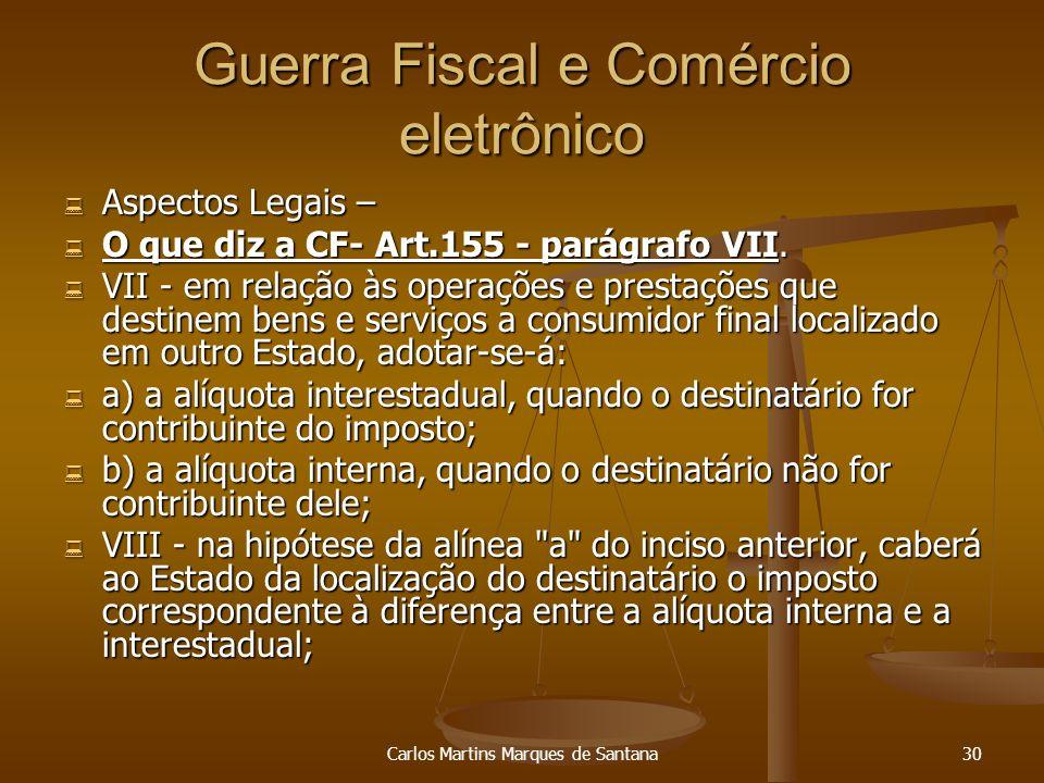 Carlos Martins Marques de Santana30 Guerra Fiscal e Comércio eletrônico Aspectos Legais – Aspectos Legais – O que diz a CF- Art.155 - parágrafo VII. O