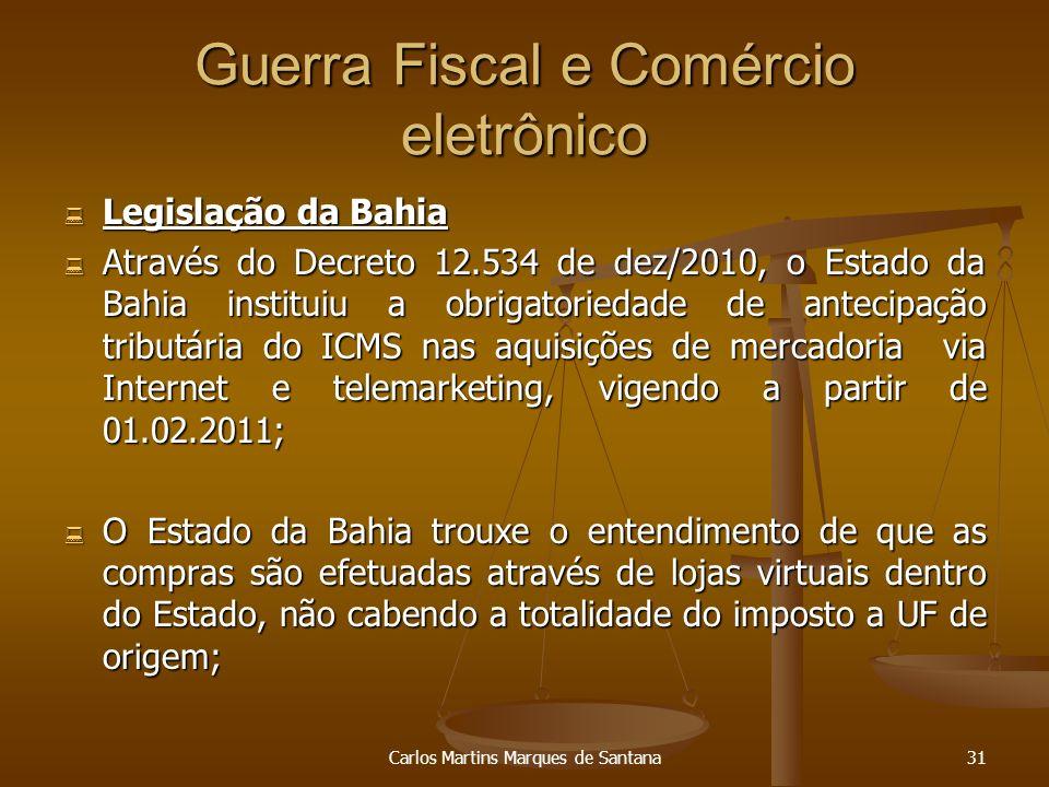 Carlos Martins Marques de Santana31 Guerra Fiscal e Comércio eletrônico Legislação da Bahia Legislação da Bahia Através do Decreto 12.534 de dez/2010,