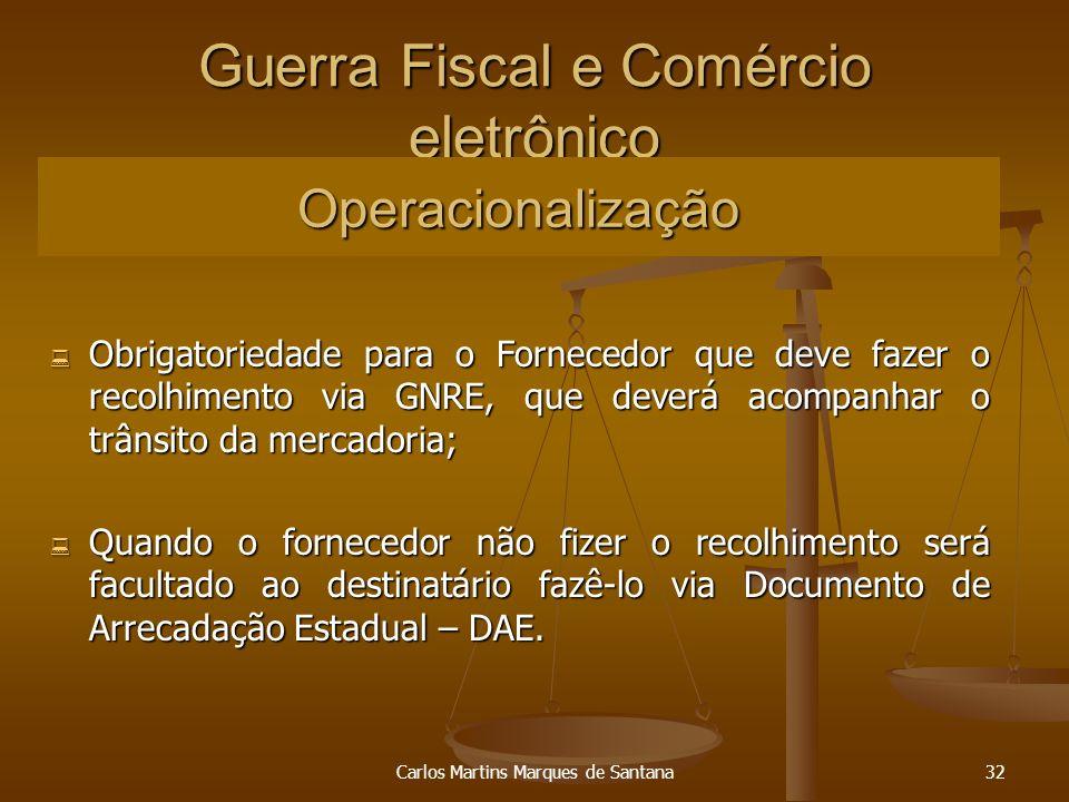 Carlos Martins Marques de Santana32 Guerra Fiscal e Comércio eletrônico Obrigatoriedade para o Fornecedor que deve fazer o recolhimento via GNRE, que