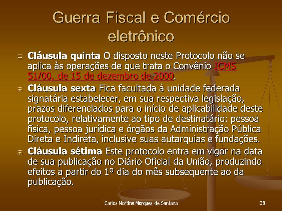 Carlos Martins Marques de Santana38 Guerra Fiscal e Comércio eletrônico Cláusula quinta O disposto neste Protocolo não se aplica às operações de que t