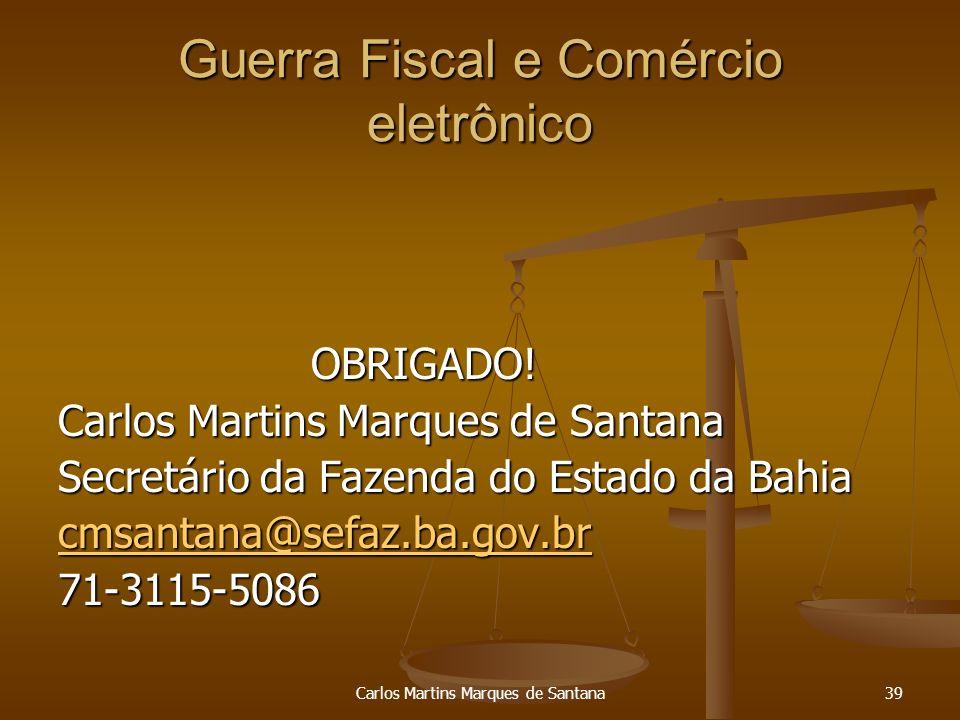 Carlos Martins Marques de Santana39 Guerra Fiscal e Comércio eletrônico OBRIGADO! OBRIGADO! Carlos Martins Marques de Santana Secretário da Fazenda do