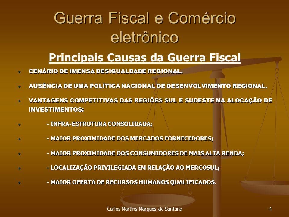 Carlos Martins Marques de Santana4 Guerra Fiscal e Comércio eletrônico Principais Causas da Guerra Fiscal CENÁRIO DE IMENSA DESIGUALDADE REGIONAL. CEN