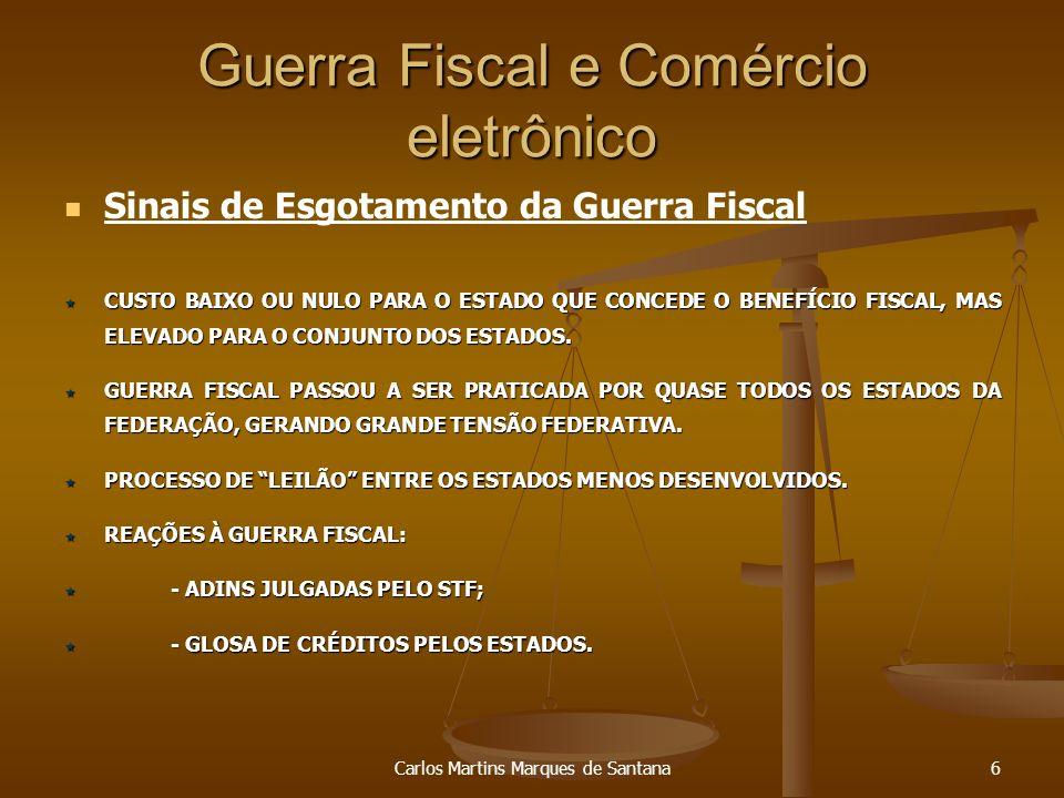 Carlos Martins Marques de Santana6 Guerra Fiscal e Comércio eletrônico Sinais de Esgotamento da Guerra Fiscal CUSTO BAIXO OU NULO PARA O ESTADO QUE CO