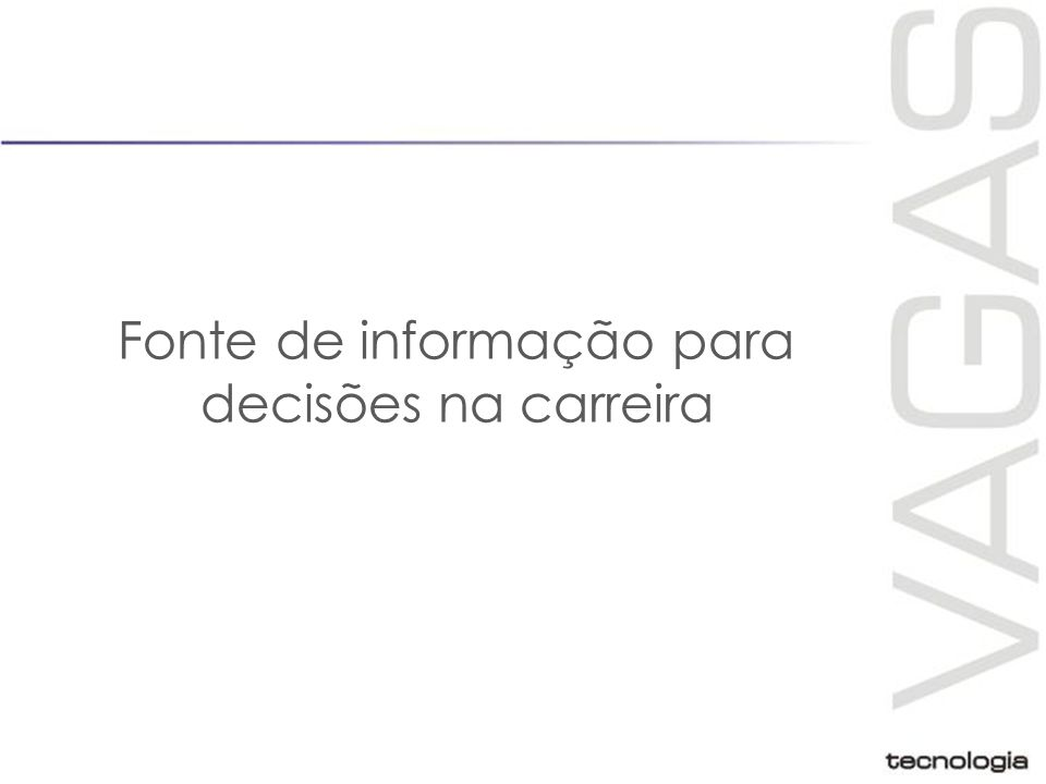 A VAGAS Desde 1999 uma software house especializada em tecnologia para e-recruitment Líder em tecnologia para e-recruitment no Brasil.