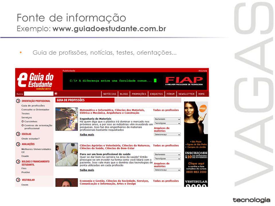 Fonte de informação Exemplo: www.guiadoestudante.com.br Guia de profissões, notícias, testes, orientações...