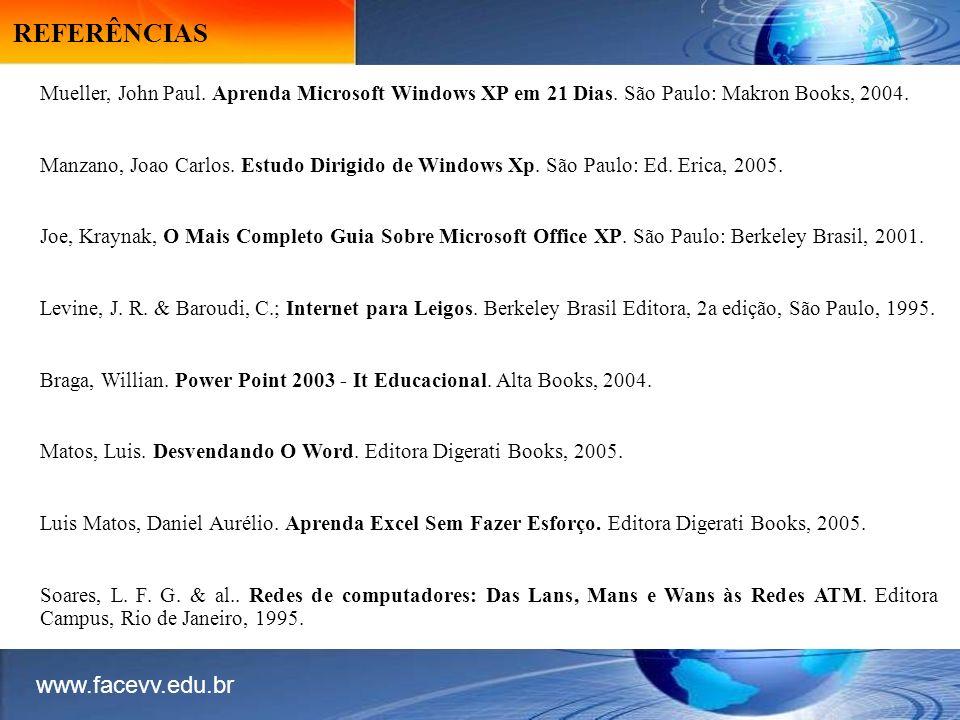 Mueller, John Paul. Aprenda Microsoft Windows XP em 21 Dias. São Paulo: Makron Books, 2004. Manzano, Joao Carlos. Estudo Dirigido de Windows Xp. São P