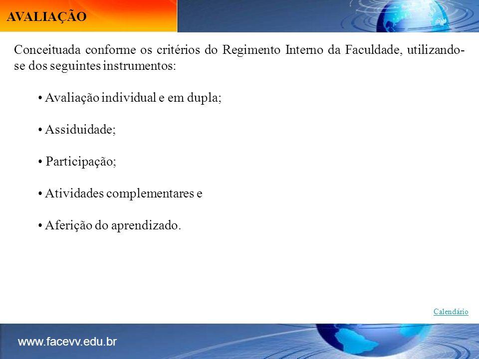 www.facevv.edu.br AVALIAÇÃO Conceituada conforme os critérios do Regimento Interno da Faculdade, utilizando- se dos seguintes instrumentos: Avaliação