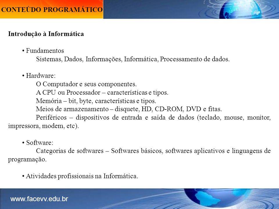CONTEÚDO PROGRAMÁTICO Introdução à Informática Fundamentos Sistemas, Dados, Informações, Informática, Processamento de dados.